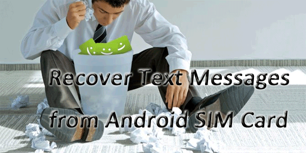 Recover Deleted Text Messages from SIM Card on Android