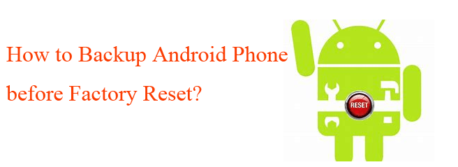 how to back up android phone before factory reset